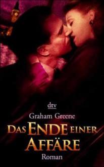 Das Ende Einer Affäre: Roman - Graham Greene
