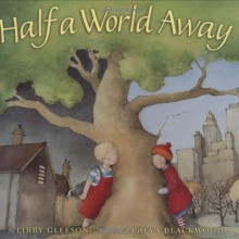 Half A World Away - Libby Gleeson, Freya Blackwood