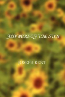 Flowers of the Sun - JOSEPH KENT