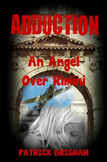Abduction: An Angel over Rimini (Detective Chief Inspector Michael Lambert Book 3) - Patrick Brigham