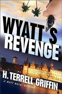 Wyatt's Revenge (Matt Royal Mysteries, No. 4) - H. Terrell Griffin