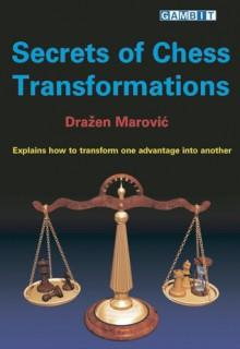 Secrets Of Chess Transformations - Drazen Marovic