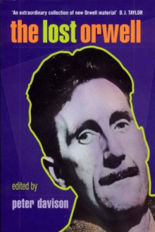 The Lost Orwell: Being a Supplement to The Complete Works of George Orwell - Peter Hobley Davison,George Orwell