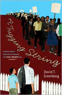 A Tugging String: A Novel About Growing Up During the CivilRights Era: A Novel About Growing Up During the Civil Rights Era - David Greenberg