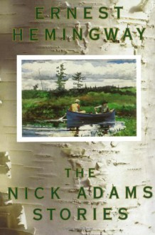 The Nick Adams Stories - Ernest Hemingway, Philip Young