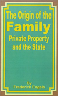 The Origin of the Family, Private Property and the State - Friedrich Engels, Ernest Untermann