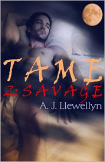Tame 2: Savage - A.J. Llewellyn