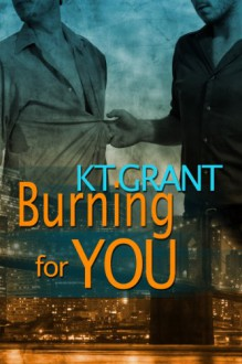 Burning For You (Gay Erotic Romance) - KT Grant