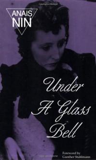 Under a Glass Bell - Anaïs Nin, Gunther Stuhlmann