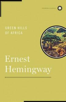 Green Hills of Africa (Scribner Classics) - Ernest Hemingway