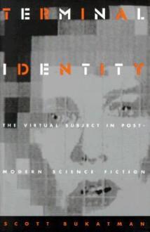 Terminal Identity: The Virtual Subject in Postmodern Science Fiction - Scott Bukatman
