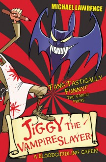 Jiggy the Vampire Slayer: A Bloodcurdling Caper! - Michael Lawrence