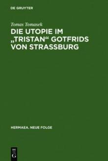 """Die Utopie Im """"Tristan"""" Gotfrids Von Strassburg - Tomas Tomasek"""