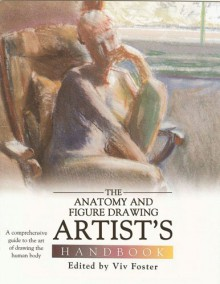 Anatomy and Figure Drawing Artista S Handbook: A Comprehensive Guide to the Art of Drawing the Human Body - Vivian Foster