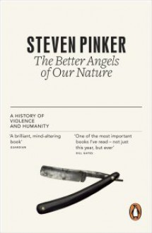 The Better Angels of Our Nature: A History of Violence and Humanity - Steven Pinker