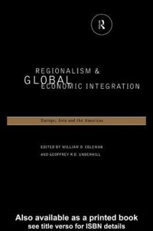 Regionalism and Global Economic Integration - William D. Coleman, Underhill Geoffrey D. R.