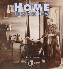 Home Then and Now (First Step Nonfiction) - Robin Nelson