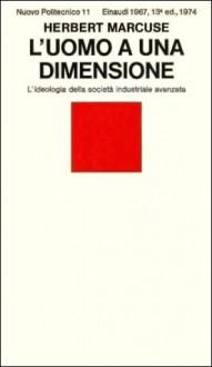 L'uomo a una dimensione: L'ideologia della società industriale avanzata - Herbert Marcuse, Luciano Gallino, Tilde Giani Gallino