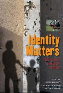 Identity Matters: Ethnic and Sectarian Conflict - James L. Peacock
