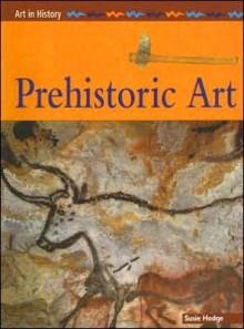 Prehistoric Art - Susie Hodge