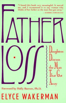 Father Loss: Daughters Discuss the Man That Got Away - Elyce Wakeman
