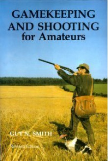 Gamekeeping And Shooting For Amateurs - Guy N. Smith