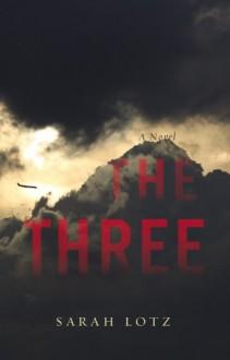 The Three: A Novel - Sarah Lotz