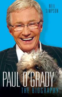 Paul O'Grady: The Biography - Neil Simpson
