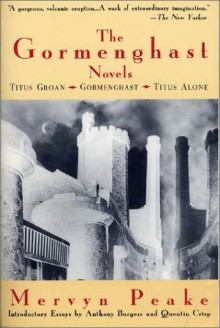 The Gormenghast Novels - Quentin Crisp,Anthony Burgess,Mervyn Peake