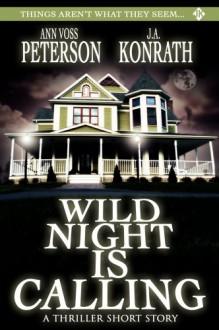 Wild Night Is Calling: A Thriller Short Story - J.A. Konrath, Ann Voss Peterson