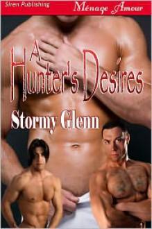 A Hunter's Desires - Stormy Glenn