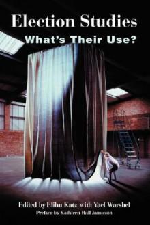 Election Studies: What's Their Use? - Elihu Katz, Elihu Katz