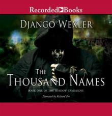 The Thousand Names - Django Wexler,Richard Poe