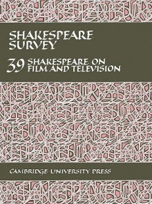 Shakespeare Survey: Volume 39, Shakespeare on Film and Television - Stanley Wells
