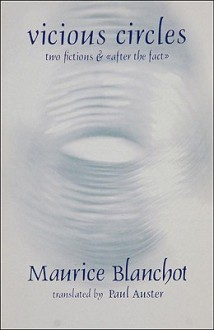 Vicious Circles: Two Fictions & After the Fact - Maurice Blanchot