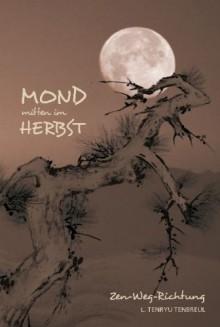 Mond mitten im Herbst: Zen-Weg-Richtung - Ludger Tenryu Tenbreul