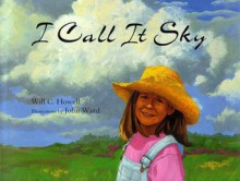 I Call It Sky - Will C. Howell