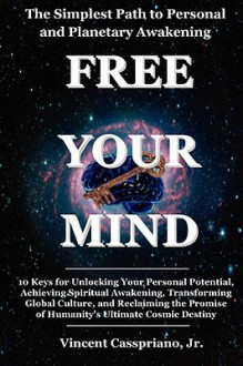 The Simplest Path to Personal and Planetary Awakening: Free Your Mind: 10 Keys for Unlocking Your Personal Potential, Achieving Spiritual Awakening, T - Vincent Casspriano Jr.