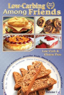 Low Carb-ing Among Friends Cookbooks: 100% Gluten-free, Low-carb, Atkins-friendly, Wheat-free, Sugar-Free, Recipes, Diet, Cookbook VOL-1 - Jennifer Eloff, Maria Emmerich, Carolyn Ketchum, Lisa Marshall, Kent Altena, Jimmy Moore, Dana Carpender, Steve Parker, Robert Su