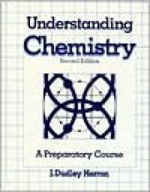 Understanding Chemistry: A Preparatory Course - J. Dudley Herron