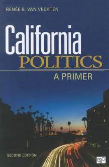 California Politics: A Primer - Renee B. Van Vechten