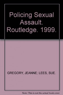 Policing Sexual Assault. Routledge. 1999. - JEANNE; LEES, SUE. GREGORY