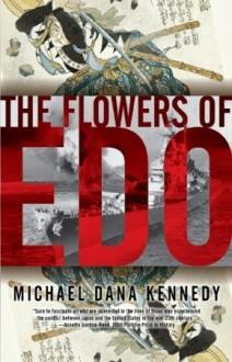 The Flowers of Edo - Michael Dana Kennedy