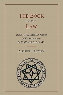 The Book of the Law: (Liber Al Vel Legis Sub Figura CCXX as Delivered by Xciii=418 to DCLXVI) - Aleister Crowley