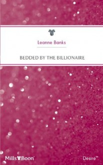 Mills & Boon : Bedded By The Billionaire (The Billionaires Club) - Leanne Banks