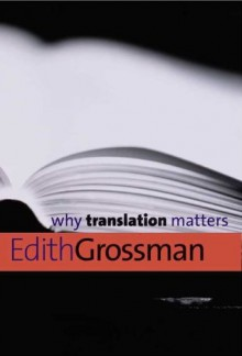 Why Translation Matters (Why X Matters Series) - Edith Grossman