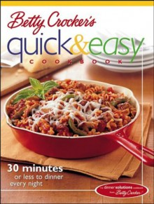 Betty Crocker's Quick & Easy Cookbook: 30 Minutes or Less to Dinner Every Night - Betty Crocker