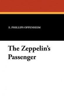 The Zeppelin's Passenger - E. Phillips Oppenheim