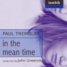 In the Mean Time - Paul Tremblay, John Greenman