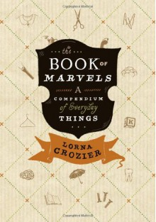 The Book of Marvels: A Compendium of Everyday Things - Lorna Crozier